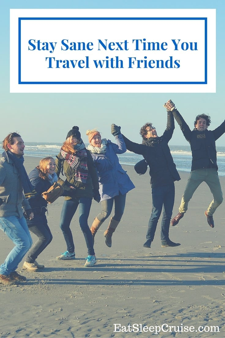 Stay Sane Next Time You Travel with Friends