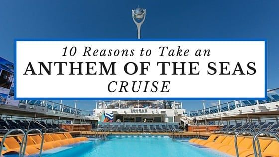 Top 10 Reasons You Should Take an Anthem of the Seas Cruise
