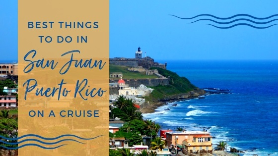 Best Things to Do in San Juan, Puerto Rico on a Cruise