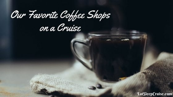 Our Five Favorite Coffee Shops on a Cruise