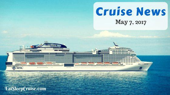 Cruise News May 7, 2017
