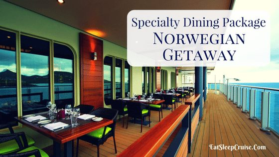 Why Should You Get a Norwegian Getaway Dining Package