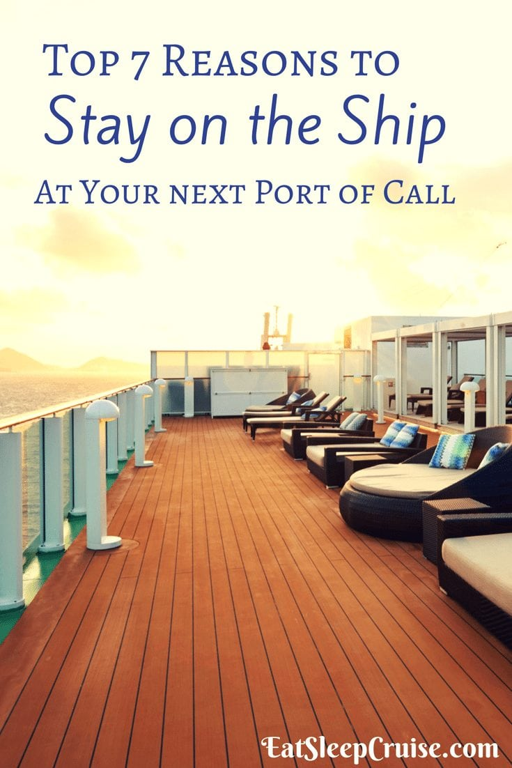 7 Reasons to Stay on the Ship At Your Next Port of Call