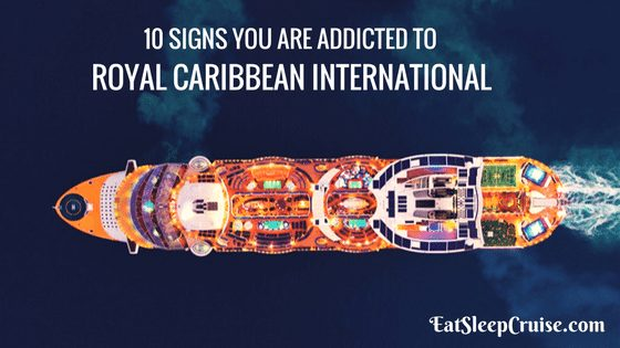Top 10 Signs You Are Addicted to Royal Caribbean International Feature