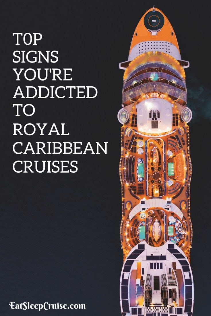 Top 10 Signs You Are Addicted to Royal Caribbean International