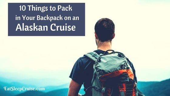 Top 10 Things to Pack for an Alaskan Cruise When Going Ashore