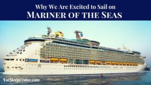 Why We Are Excited to Sail on Mariner of the Seas