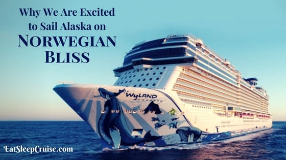Why We Are Excited to Sail to Alaska o Norwegian Bliss