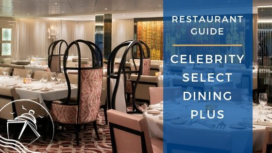 Guide to Celebrity Select Dining Plus on Celebrity Edge