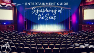 Symphony of the Seas Entertainment Guide