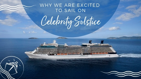 Why We Are Excited to Sail on Celebrity Solstice