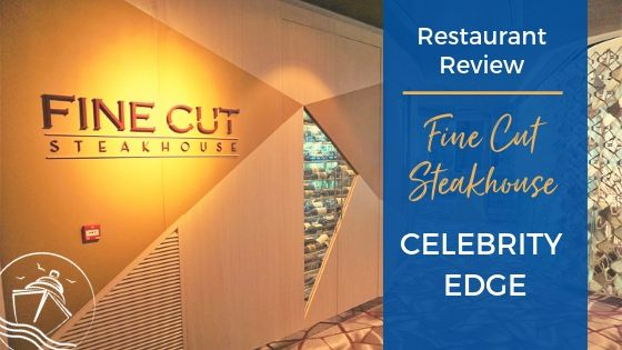 Fine Cut Steakhouse on Celebrity Edge Review