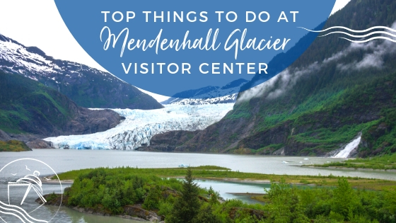 Top Things to Do at the Mendenhall Glacier Visitor Center