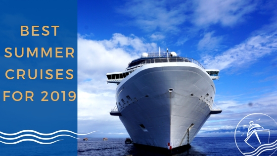Best Summer Cruises for 2019