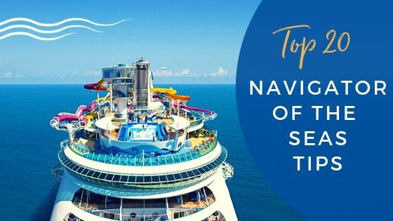 Our Top 20 Insider Navigator of the Seas Cruise Tips 2019