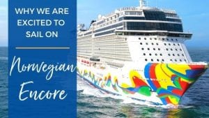 Why We Are Excited to Sail on Norwegian Encore