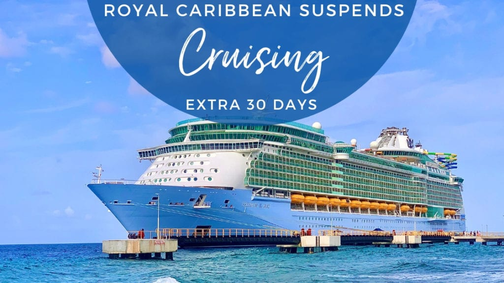 Royal Caribbean Suspends Cruising for an Additional 30 days