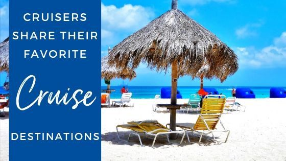 Cruisers Share Their Favorite Cruise Destinations
