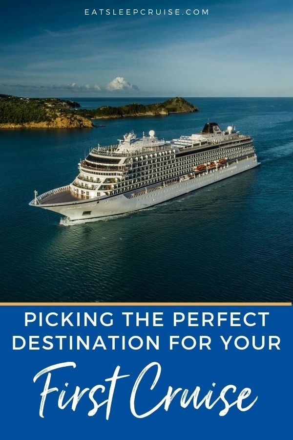 Picking the Perfect Destination for Your First Cruise